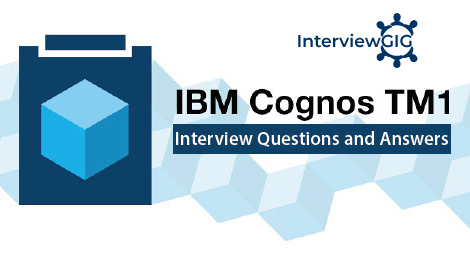 IBM Cognos TM1 Interview Questions and Answers | InterviewGIG