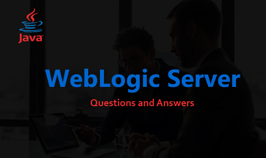 WebLogic Server Interview Questions and Answers   InterviewGIG